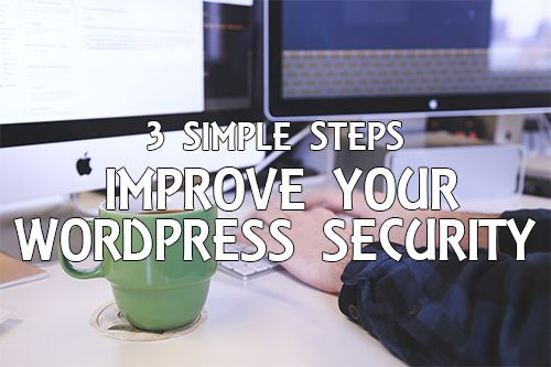 3 Simple Steps to Improve Your WordPress Security
